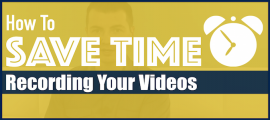 How To Save Time Recording Your Videos