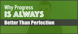 Why Progress Is Always Better Than Perfection