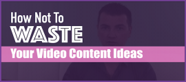 How Not To Waste Your Video Content Ideas_Feature