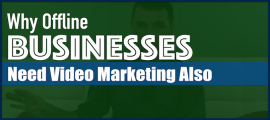 Why Offline Businesses Need Video Marketing Also