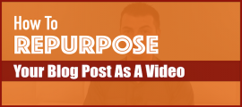 How To Repurpose Your Blog Post As A YouTube Video