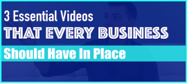 3 Essential Videos Every Business Should Have